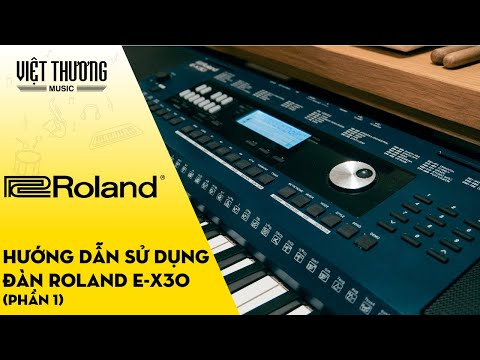Hướng dẫn sử dụng đàn organ Roland E-X30 Phần 1