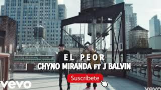 Chyno Miranda - El Peor ft J Balvin  ( Audio Oficial )