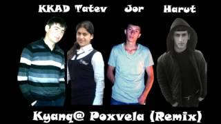 Harut & KKAD & Jor & Tatev & Goq - Kyanq@ Poxvela (Re-Re-Remix)