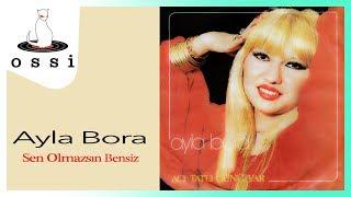 Ayla Bora / Sen Olamazsın Bensiz