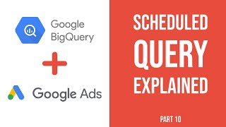 Big Query SQL Tutorial - Scheduled Queries How To (Part #10)