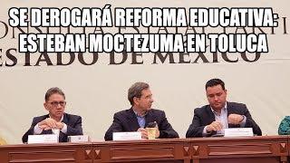 Derogarán Reforma Educativa, ratifica Esteban Moctezuma en evento de UAEM en Toluca