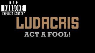 Ludacris   Act A Fool [Rap Karaoke]