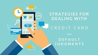 Strategies for Dealing with Credit Card Default Judgments