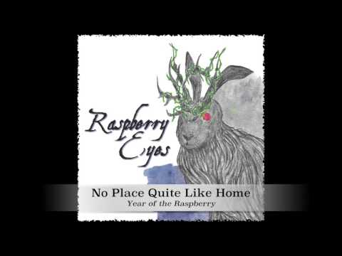 No Place Quite Like Home - Raspberry Eyes