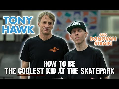 Tony Hawk Shows You How To Be The Coolest Kid At The Skatepark - Featuring Donovan Strain