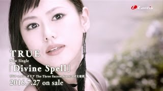 TRUE / Divine Spell - MusicVideo Short Ver.