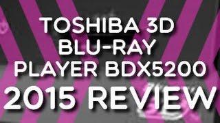 2015 Review - Toshiba 3D Blu-ray Player BDX5200