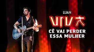 Luan Santana   Cê Vai Perder Essa Mulher (DVD VIVA) [Vídeo Oficial]