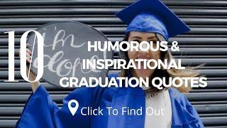 10 Best Humorous & Inspirational Graduation Quotes