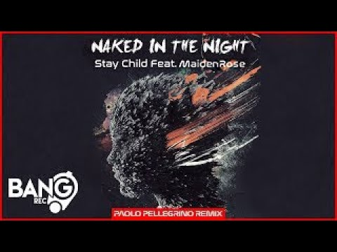 STAY CHILD FEAT. MAIDEN ROSE - Naked In The Night (Paolo Pellegrino Remix)