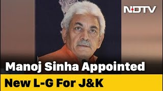 Manoj Sinha Appointed J&K Lieutenant Governor After GC Murmu Resigns