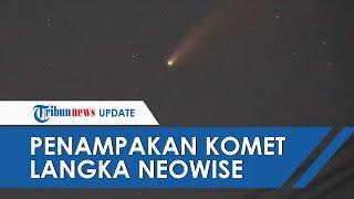 Video Penampakan Komet Langka Neowise di Atas Langit Indonesia, Butuh 6800 Tahun untuk Lihat Kembali