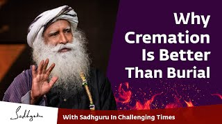 Why Cremation Is Better Than Burial 🙏 With Sadhguru in Challenging Times - 20 Apr