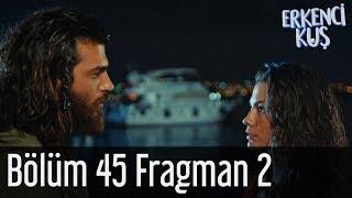 Erkenci Kuş 45. Bölüm 2. Fragman