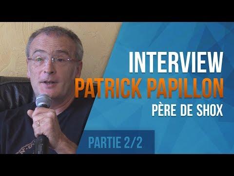 Interview du Père de shox : Patrick Papillon (Partie 2/2)