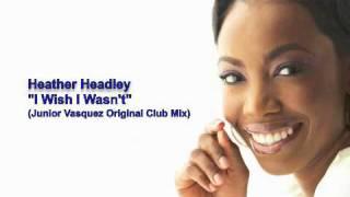 """Heather Headley """"I Wish I Wasn't"""" (Junior Vasquez Original Club Mix)"""