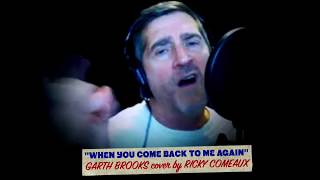 """""""When You Come Back To Me Again"""" - Garth Brooks cover by Ricky Comeaux"""