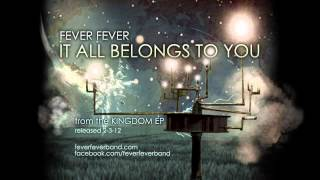 Fever Fever - It All Belongs to You