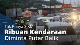 Tak Punya SIKM, 18.708 Kendaraan Diminta Petugas untuk Putar Balik ke Titik Awal Keberangkatan