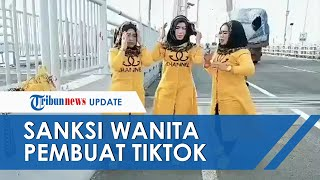 Identitas 3 Wanita yang Main Tiktok di Suramadu Terungkap, Begini Nasibnya setelah Videonya Viral