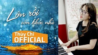 Lớn Rồi Còn Khóc Nhè | Thuỳ Chi | Piano Live
