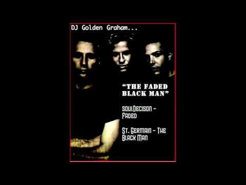 The Faded Black Man (SoulDecision vs. St. Germain) HQ DJ Golden Graham