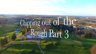 Chipping Out of the Rough Part 3
