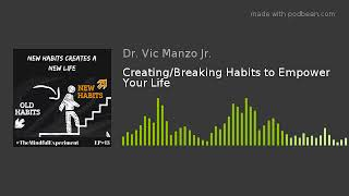 EP#13 - Creating/Breaking Habits to Empower Your Life