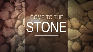 Come to the Stone