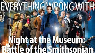 Everything Wrong With Night at the Museum: Battle of the Smithsonian