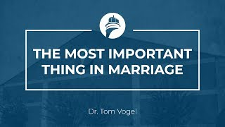Tom Vogel: The Most Important Thing in Marriage