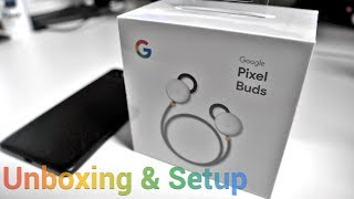 Pixel Buds - Unboxing and Setup
