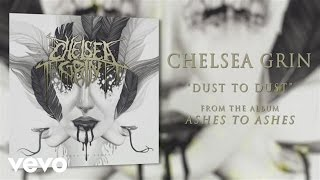 Chelsea Grin - Dust to Dust... (audio)