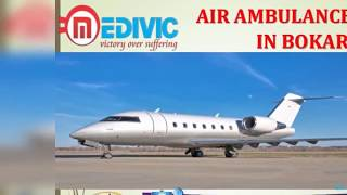 Get Reliable and Finest Air Ambulance in Bokaro and Jamshedpur by Medivic