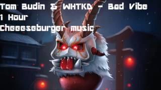 Tom Budin & WHTKD   Bad Vibe   1 Hour