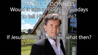 5.  If Jesus Comes Tomorrow (What Then) - Daniel O'Donnell