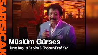 Müslüm Gürses - Huma Kuşu & Sabiha & Fincanın Etrafı Sarı (Sarı Sıcak)