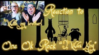 """REACTION WITH MY BROTHER- ONE OK ROCK """"I WAS KING"""" (JAPANESE VERSION) MUSIC VIDEO/JAPAN"""