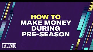 How to make money in preseason on FM20