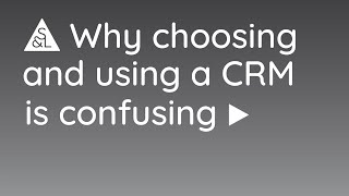 Why choosing and using a CRM is confusing