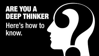 12 Signs You Are A Deep Thinker