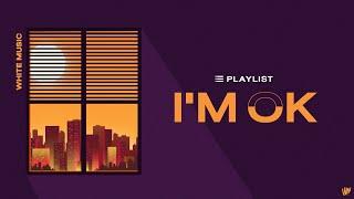 White Music Playlist | I'M OK