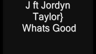 J ft Jordyn Taylor) Whats Good
