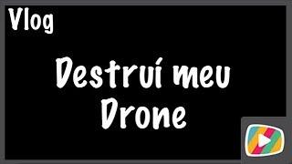 Destruí meu Drone