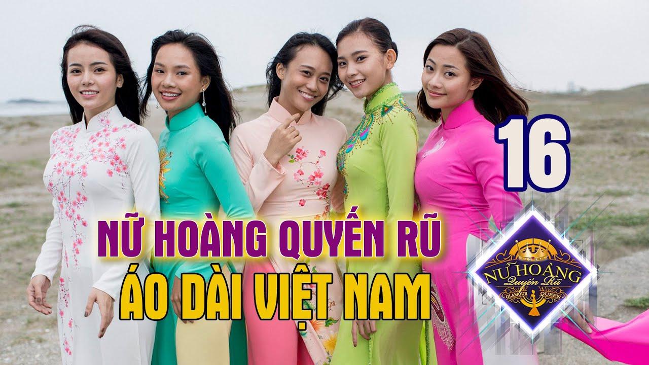 NỮ HOÀNG QUYẾN RŨ #16 FULL | Áo dài Việt Nam tung bay trên đất Nhật - Top 4 lộ diện ngoạn mục 😍