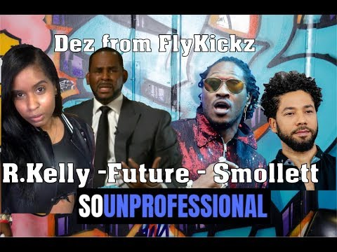 So Unprofessional: R. Kelly | Future & No Fat Chicks | Jussie Smollett Indicted | Dez from FlyKickz