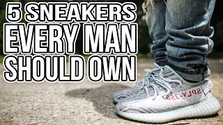 5 SNEAKERS EVERY GUY SHOULD OWN IN 2018 !!!