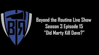 BtR Show - S03E15 – Did Marty Kill Dave?