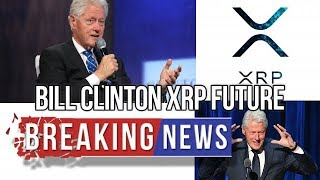 BILL CLINTON XRP RIPPLE SWELL CONFERENCE